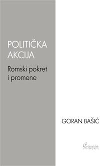 POLITIČKA AKCIJA - Romski pokret i promene - Goran Bašić